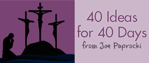 40 Ideas for 40 Days of Lent from Joe Paprocki