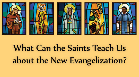 What Can the Saints Teach Us about the New Evangelization - header image with several saints