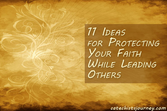 11 Ideas for Protecting Your Faith While Leading Others