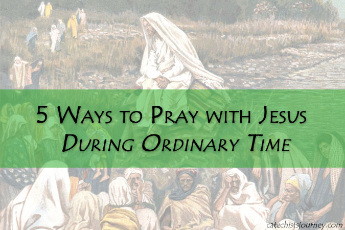 Ways to Pray with Jesus During Ordinary Time
