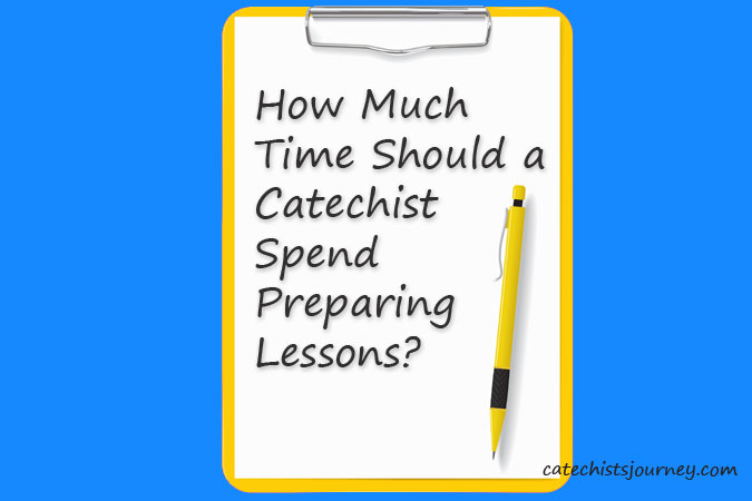 clipboard that reads: How much time should a catechist spend preparing lessons?