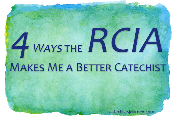 4 Ways the RCIA Makes Me a Better Catechist