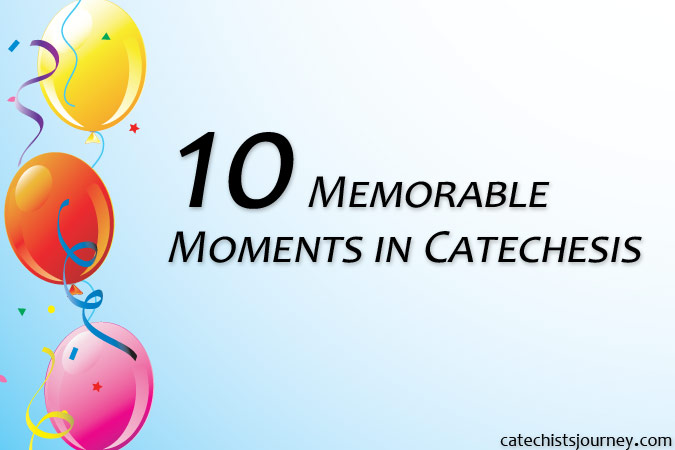 10 Memorable Moments in Catechesis