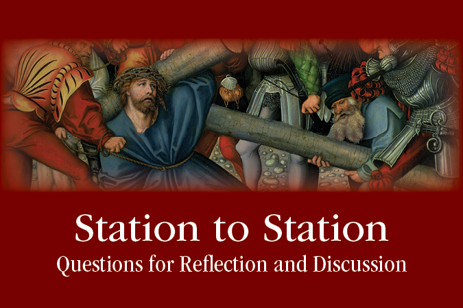 Station to Station Questions for Reflection and Discussion - Praying with the Stations of the Cross