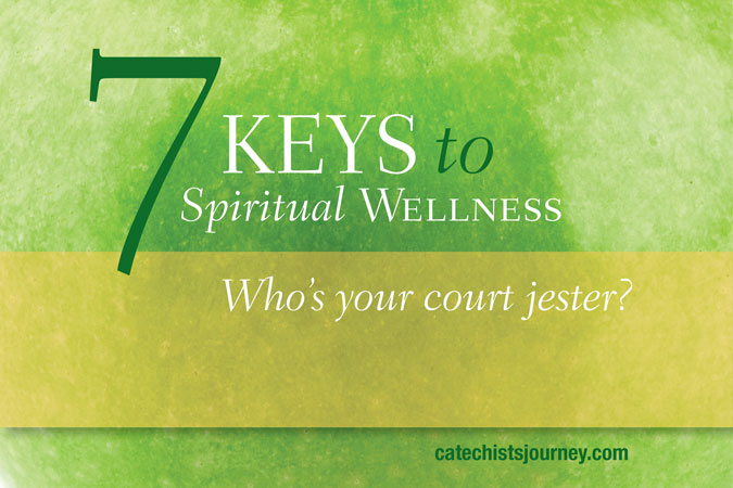7 Keys to Spiritual Wellness: Who's Your Court Jester?