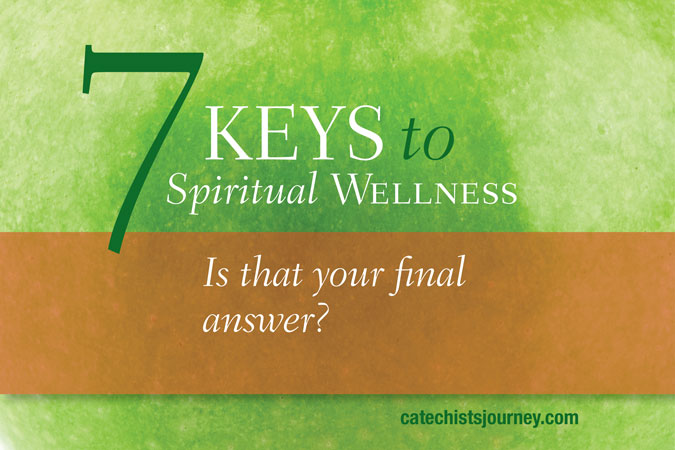 7 Keys to Spiritual Wellness: Is that your final answer?
