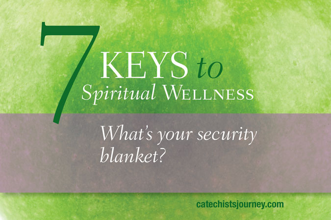 7 Keys to Spiritual Wellness: What's your security blanket?