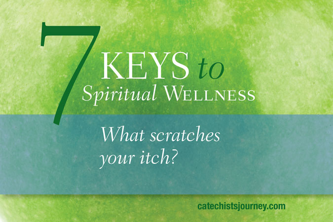 7 Keys to Spiritual Wellness: What scratches your itch?