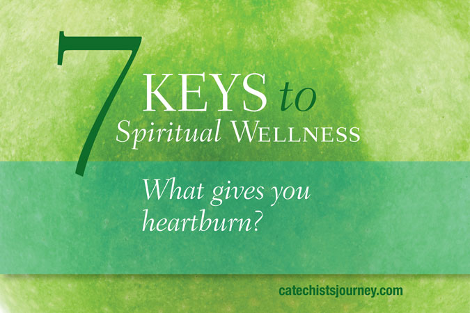 7 Keys to Spiritual Wellness: What gives you heartburn?