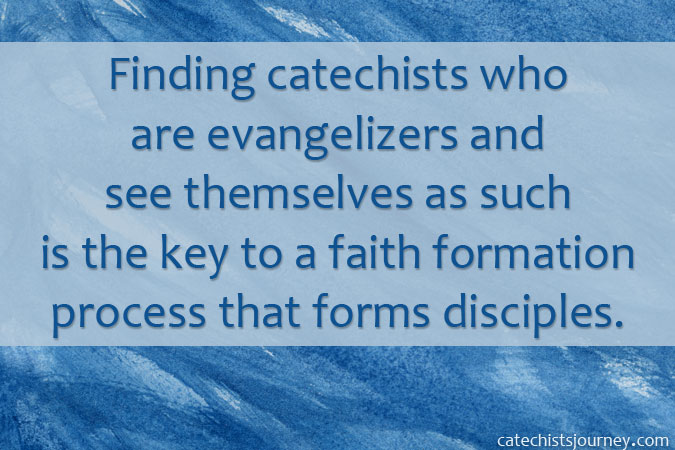 Finding catechists who are evangelizers and see themselves as such is the key to a faith formation process that forms disciples. - quote on blue background
