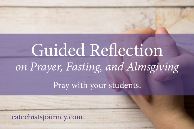 Guided Reflection on Prayer, Fasting, and Almsgiving
