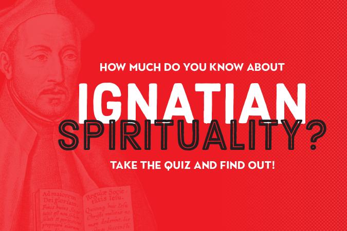 Ignatian Spirituality Quiz