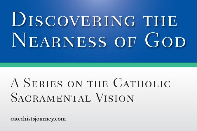 Discovering the Nearness of God: A Series on the Catholic Sacramental Vision by Joe Paprocki