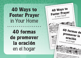 40 Ways to Foster Prayer in Your Home