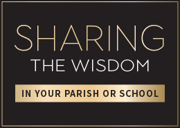 Sharing the Wisdom in Your Parish or School