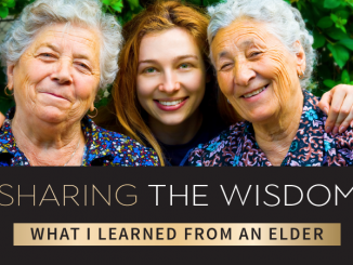 Sharing the Wisdom: What I Learned from an Elder