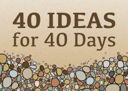 40 Ideas for 40 Days