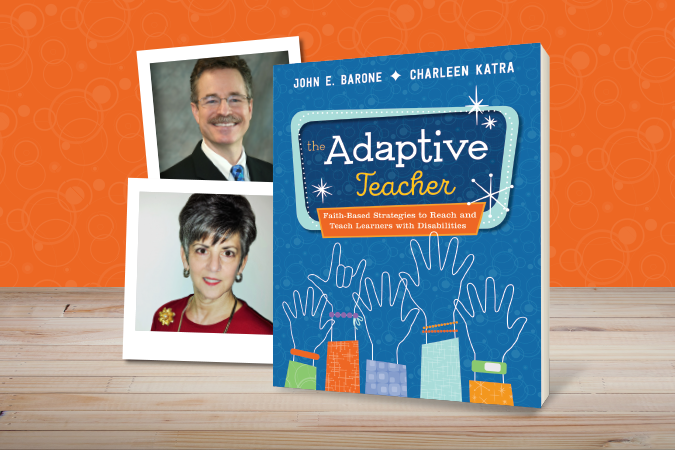 The Adaptive Teacher: Faith-Based Strategies to Reach and Teach Learners with Disabilities - book cover with images of authors John E. Barone and Charleen Katra