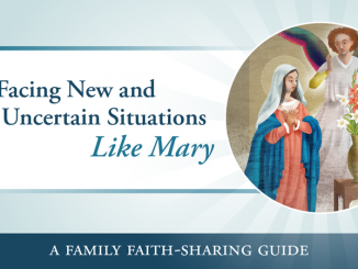 Facing New and Uncertain Situations Like Mary: A Family Faith-Sharing Guide