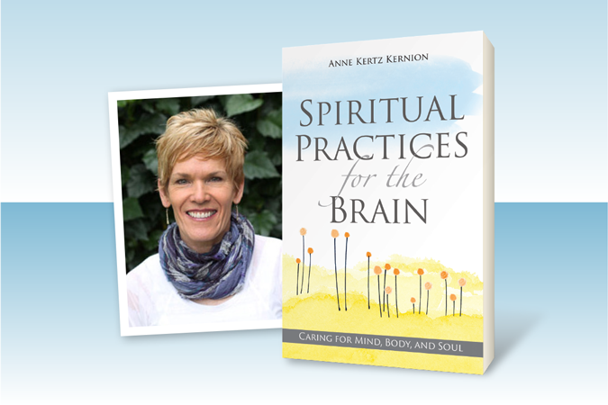 cover of Spiritual Practices for the Brain: Caring for Mind, Body, and Soul; next to author photo of Anne Kertz Kernion