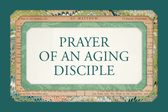 Prayer of Aging Disciple by Barbara Lee