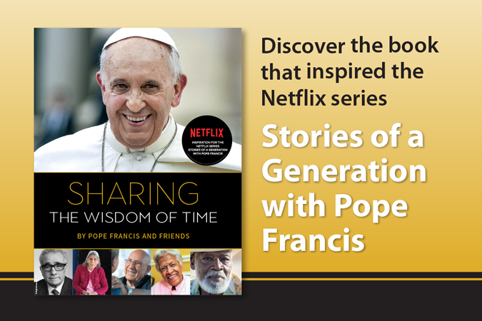 Sharing the Wisdom of Time - book that inspired the Netflix series Stories of a Generation with Pope Francis